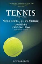Tennis for Humans: Winning Hints, Tips, and Strategies for the Competitive Club