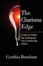 The Charisma Edge: A How-to Guide For Turning On Your Leadership Power
