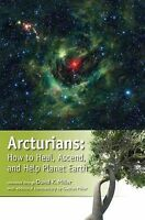 NEW Arcturians: How to Heal, Ascend, and Help Planet Earth by David K. Miller