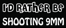 Lettering Car Decal Sticker I'D RATHER BE SHOOTING 9MM HAND GUN AMMO