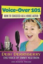 Voice-Over 101: How to Succeed As a Voice Actor: By Derryberry, Debi Tressen,...