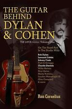 Guitar Behind Dylan and Cohen : On the Road and in the Studio with: Bob Dylan...