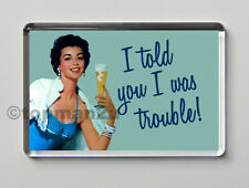 New, Quality Retro Fridge Magnet - I Told You I was Trouble! - Funny!