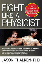 Fight Like a Physicist: The Incredible Science Behind Martial Arts by Jason...