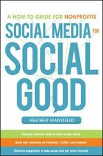 Social Media for Social Good : A How-To Guide for Nonprofits by Heather...