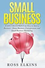 Small Business: EXACT BLUEPRINT on How to Start a Business - Home Business, Entr