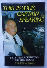 This Is Your Captain Speaking : Fifty Years of Keeping the Blue Side Up Hardcove