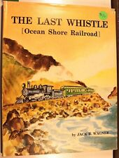 THE LAST WHISTLE, OCEAN SHORE RAILROAD, JACK R. WAGNER 2ND ED 1974