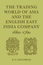The Trading World of Asia and the English East India Company : 1660-1760 by...