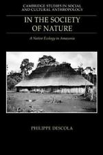 In the Society of Nature: A Native Ecology in Amazonia (Cambridge Studies in Soc