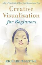 Creative Visualization for Beginners: Achieve Your Goals & Make Your Dreams Come