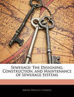 NEW Sewerage: The Designing, Construction, and Maintenance of Sewerage Systems