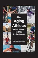 The Aging Athlete: What We Do to Stay in the Game (Paperback or Softback)