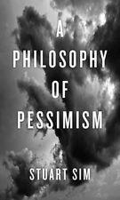 A Philosophy of Pessimism by Professor Stuart Sim (Paperback, 2015)