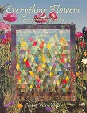 Everything Flowers : Quilts from the Garden by Jean Wells and Valori Wells...