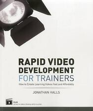 Rapid Video Development for Trainers: How to Create Learning Videos Fast and Aff