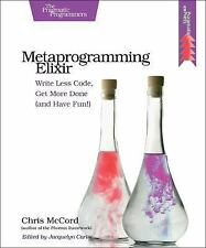 Metaprogramming Elixir: Write Less Code, Get More Done (and Have Fun!), McCord,