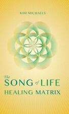 Song of Life Healing Matrix: By Michaels, Kim