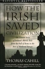 How the Irish Saved Civilisation: The Untold Story of Ireland's Heroic Role fr,
