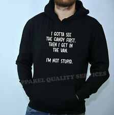Candy First Then I Get In the Van I'm Not Stupid Funny Hoodie Hoody Hood Joke