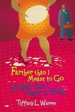 Farther Than I Meant to Go, Longer Than I Meant to Stay by Tiffany L. Warren...