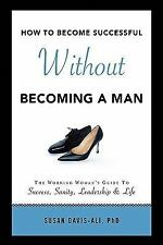 How to Become Successful Without Becoming a Man (Paperback or Softback)