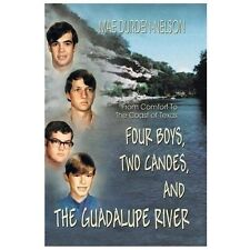 Four Boys, Two Canoes and the Guadalupe River : From Comfort to the Coast of...