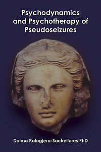Psychodynamics and Psychotherapy of Pseudoseizures by Dalma Kalogjera-...
