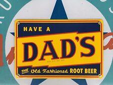 have a DAD'S ROOT BEER  top QUALITY porcelain coated 18 GAUGE steel SIGN