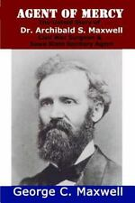 Agent of Mercy: the Untold Story of Dr. Archibald S. Maxwell Civil War Surgeo...