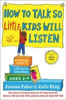 How to Talk So Little Kids Will Listen : A Survival Guide to Life with Childr...