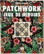 Patchwork Jeu de Miroirs Quilt Book en français Claude Rouvière 80 pp Soft Cover