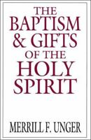 The Baptism and Gifts of the Holy Spirit by Merrill F. Unger (1974,...