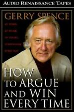 How to Argue and Win Every Time : At Home, at Work, in Court, Everywhere, Every…