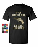 If You Come for Mine… T-Shirt Pro Gun Rights 2nd Amendment Mens Tee Shirt