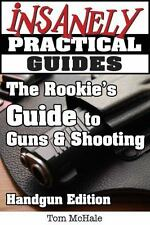 The Rookie's Guide to Guns and Shooting, Handgun Edition: What You Need to Know
