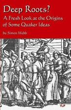 Deep Roots? : A Fresh Look at the Origins of Some Quaker Ideas by Simon Webb...