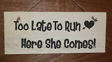 Too Late To Run Here She Comes, funny wedding sign for pageboys or flowergirls