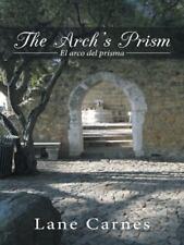 The Arch's Prism : El Arco Del Prisma by Carnes Lane (2014, Paperback)