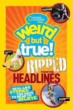 National Geographic Kids Weird But True!: Ripped from the Headlines: Real-life S