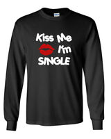 Mens Kiss Me I'm Single Shirt Funny Valentines Gift Idea T-Shirt Long Sleeve Tee