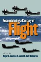 Reconsidering a Century of Flight by Roger D. Launius