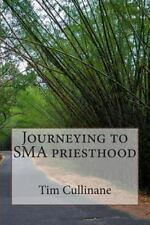 Journeying to SMA Priesthood by Tim Cullinane (2014, Paperback)