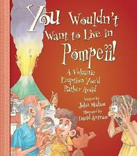 You Wouldn't Want to Live in Pompeii!: A Volcanic Eruption You'd Rathe-ExLibrary