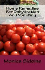 Home Remedies for Dehydration and Vomiting by Monica Sidoine (2016, Paperback)
