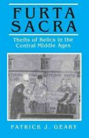Furta Sacra : Thefts of Relics in the Central Middle Ages, Paperback by Geary...