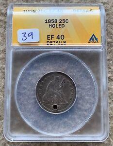 1858 SEATED QUARTER ANACS EF 40 DETAILS HOLED GREAT FOR HOLED TYPE SET