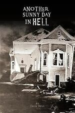 Another Sunny Day in Hell by Jack Bell (2011, Paperback)