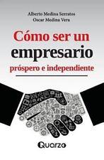 Como Ser un Empresario Prospero e Independiente by Alberto Medina Serratos...