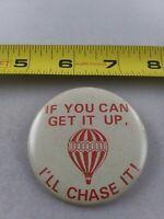 Vtg IF YOU CAN GET IT UP I'LL CHASE IT Hot Air Balloon pin button pinback *EE80